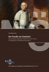 Band 40: Christopher FREY, Der Preuße von Zwerbach. Das ruhelose Leben des Friedrich von der Trenck im Spiegel der Familienkorrespondenz