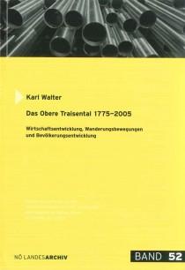 Karl Walter: Das obere Traisental 1775-2005. Wirtschaftsentwicklung, Wanderungsbewegungen und Bevölkerungsentwicklung