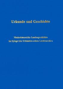 Urkunde und Geschichte : Niederösterreichs Landesgeschichte im Spiegel der Urkunden des Landesarchivs