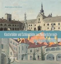 Ralph Andraschek-Holzer, Klosterbilder und Schlossbilder aus Niederösterreich: eine Parallelgeschichte